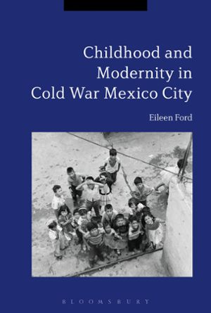 Front Cover of Childhood and Modernity in Cold War Mexico City