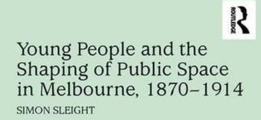 Young People and the Shaping of Public Space in Melbourne, 1870-1914